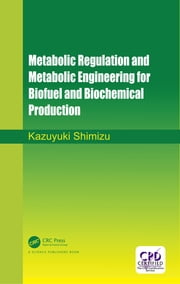 Metabolic Regulation and Metabolic Engineering for Biofuel and Biochemical Production ebook by Kazuyuki Shimizu