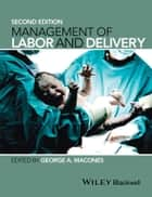 Management of Labor and Delivery ebook by George A. Macones