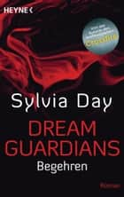Dream Guardians - Begehren - Dream Guardians 2 - Roman ebook by Sylvia Day, Ursula Gnade