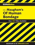 CliffsNotes on Maugham's Of Human Bondage ebook by Frank B. Huggins