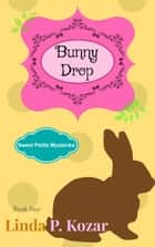 Bunny Drop - Sweet Petite Mysteries, #4 ebook by Linda Kozar