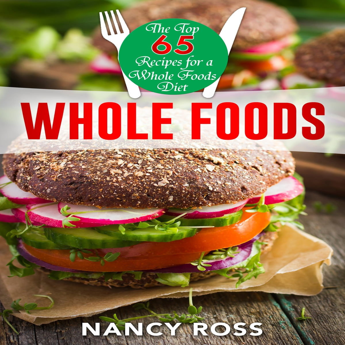 Whole food the top 65 recipes for a whole foods diet audiobook by whole food the top 65 recipes for a whole foods diet audiobook by nancy ross 9781518935695 rakuten kobo forumfinder