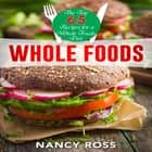 Whole Food: The Top 65 Recipes for a Whole Foods Diet audiobook by Nancy Ross