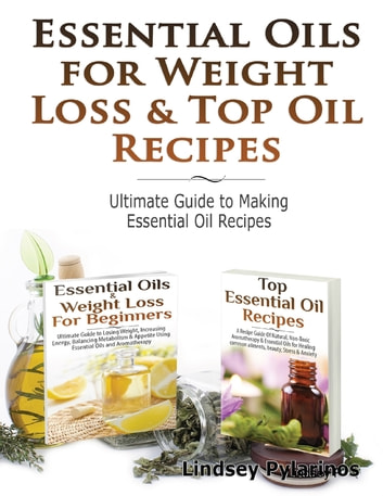 Essential Oils & Weight Loss for Beginners & Top Essential Oil Recipes ebook by Lindsey P