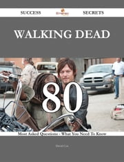 Walking dead 80 Success Secrets - 80 Most Asked Questions On Walking dead - What You Need To Know ebook by David Cox