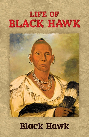 Life of Black Hawk ebook by Black Hawk
