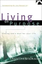 Living on Purpose - Finding God's Best for Your Life ebook by Christine Sine, Tom Sine