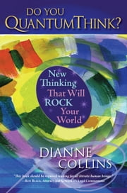 Do You QuantumThink? - New Thinking That Will Rock Your World ebook by Dianne Collins,Fred Alan Wolf, Ph.D.