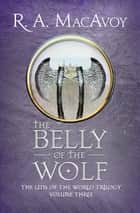 The Belly of the Wolf 電子書 by R. A. MacAvoy
