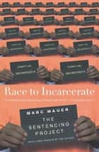 Race to Incarcerate ebook by Marc Mauer