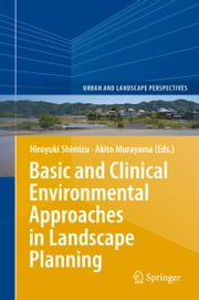 Basic and Clinical Environmental Approaches in Landscape Planning ebook by Hiroyuki Shimizu,Akito Murayama