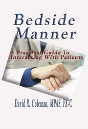 Bedside Manner - A practical guide to interacting with patients ebook by David Coleman