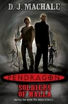 Pendragon: The Soldiers of Halla ebook by D.J. MacHale