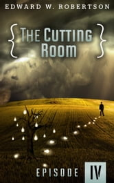 The Cutting Room: Episode IV ebook by Edward W. Robertson