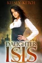 Daughter of Isis ebook by Kelsey Ketch