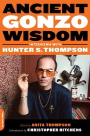 Ancient Gonzo Wisdom - Interviews with Hunter S. Thompson ebook by Anita Thompson,Christopher Hitchens