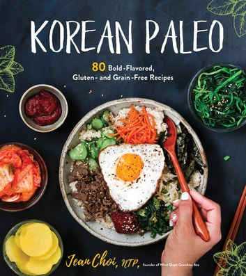Korean Paleo - 80 Bold-Flavored, Gluten- and Grain-Free Recipes ebook by Jean Choi