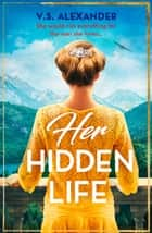 Her Hidden Life: A captivating story of romance, danger and risking it all for love ebook by V.S. Alexander