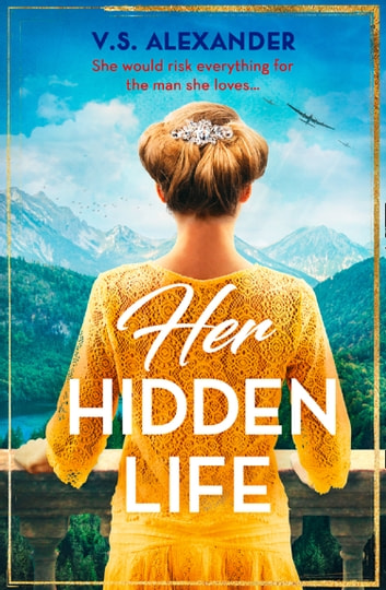 Her Hidden Life: A captivating story of history, danger and risking it all for love ebook by V.S. Alexander