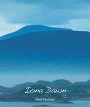 Iona Dawn - Through Holy Week with the Iona Community ebook by Neil Paynter