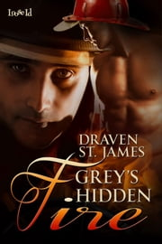 Grey's Hidden Fire ebook by Draven St. James