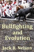 Bullfighting and Evolution ebook by Jack Nelson