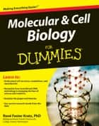 Molecular and Cell Biology For Dummies ebook by Rene Fester Kratz