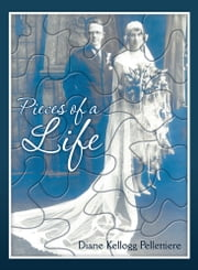 Pieces of a Life ebook by Diane Kellogg Pellettiere