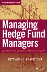 Managing Hedge Fund Managers - Quantitative and Qualitative Performance Measures ebook by E. J. Stavetski