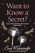 Want to Know a Secret? ebook by Sue Moorcroft