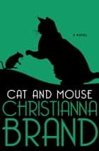 Cat and Mouse - A Novel ebook by Christianna Brand