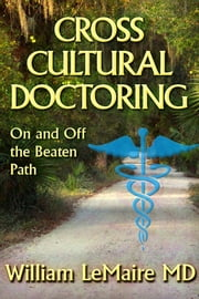 Crosscultural Doctoring - On and Off the Beaten Path ebook by William LeMaire
