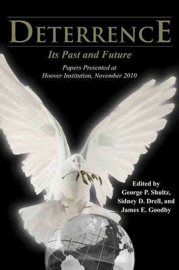 Deterrence - Its Past and Future—Papers Presented at Hoover Institution, November 2010 ebook by George P. Shultz,Sidney D. Drell,James E. Goodby