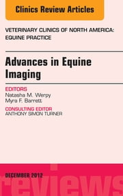 Advances in Equine Imaging, An Issue of Veterinary Clinics: Equine Practice - E-Book ebook by Natasha M. Werpy, DVM,Myra F. Barrett, DVM, MS