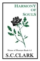 Harmony of Souls: House of Phoenyx book 4.5 ebook by S.C. Clark