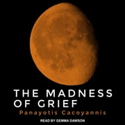 The Madness of Grief audiobook by Panayotis Cacoyannis
