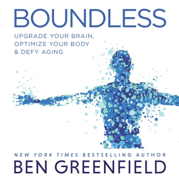 Boundless - Upgrade Your Brain, Optimize Your Body & Defy Aging luisterboek by Ben Greenfield
