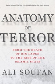 Anatomy of Terror: From the Death of bin Laden to the Rise of the Islamic State ebook by Ali Soufan