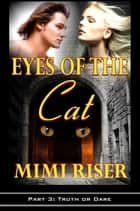 Eyes of the Cat: Truth or Dare (Part 3 of a 4 Part Serial) ebook by Mimi Riser