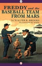 Freddy and the Baseball Team from Mars ebook by Walter R. Brooks,Kurt Wiese