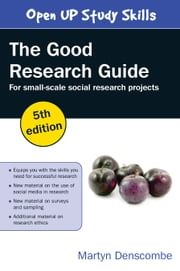The Good Research Guide: For Small-Scale Social Research Projects ebook by Martyn Denscombe