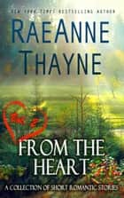 From the Heart Vol. 2 - A Collection of Short Romantic Stories ebook by RaeAnne Thayne