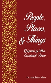 People, places & things: Epigrams & Other Occasional Poems ebook by Matthew Craig Allen