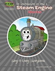 An Introduction to How a Steam Engine Works - Sing-A-Long Storybook ebook by Elva O'Sullivan