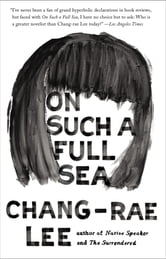 On Such a Full Sea - A Novel ebook by Chang-rae Lee