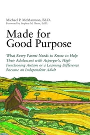Made for Good Purpose - What Every Parent Needs to Know to Help Their Adolescent with Asperger's, High Functioning Autism or a Learning Difference Become an Independent Adult ebook by Stephen Shore,Michael P. McManmon