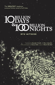 Ten Billion Days and One Hundred Billion Nights ebook by Ryu Mitsuse