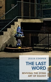 The Last Word - Reviving the Dying Art of Eulogy ebook by Julia Cooper