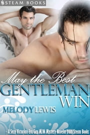 May the Best Gentleman Win - A Sexy Victorian-Era Gay M/M Mystery Novella from Steam Books ebook by Melody Lewis,Steam Books