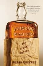 Drinking in America - Our Secret History ebook by Susan Cheever